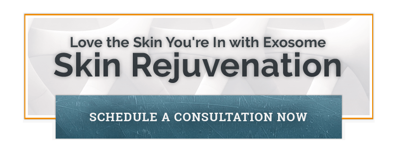 Love the Skin You're In with Exosome Skin Rejuvenation Schedule a Consultation Now
